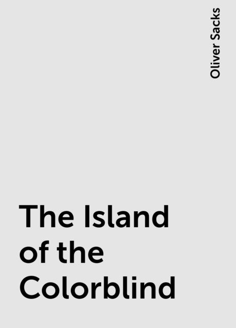 The Island of the Colorblind, Oliver Sacks