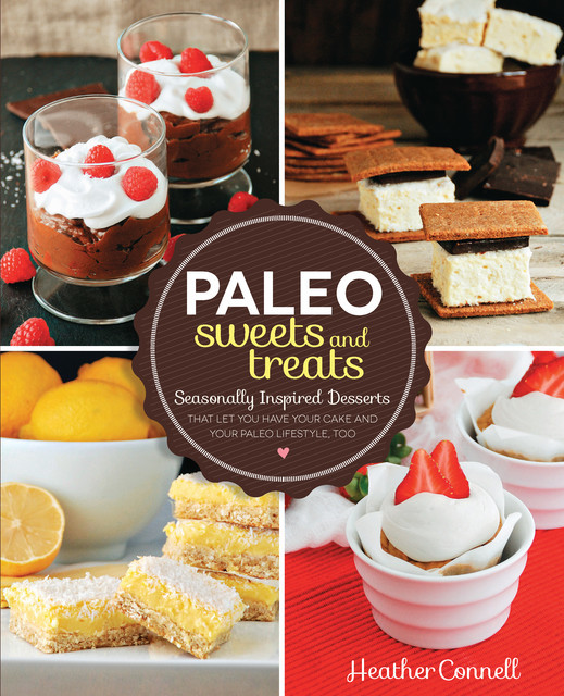 Paleo Sweets and Treats, Heather Connell