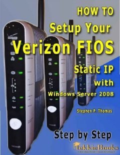 How to Setup Your Verizon FIOS Static IP with Windows Server 2008 Step by Step, Stephen Thomas