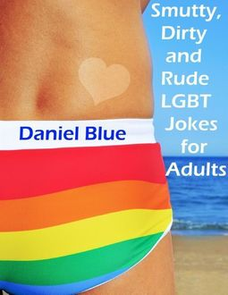 Smutty, Dirty and Rude Lgbt Jokes for Adults, Daniel Blue