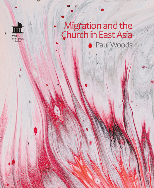 Migration and the Church in East Asia, Paul Wood