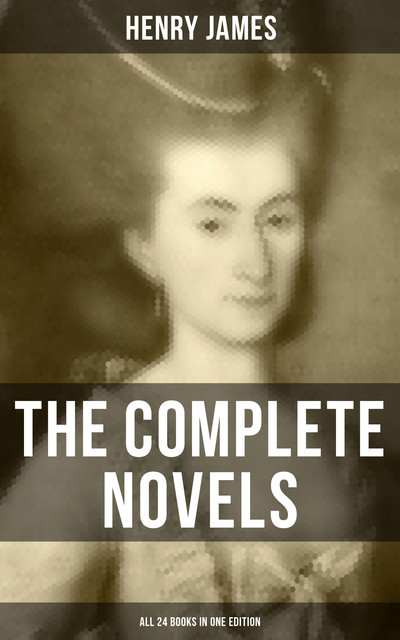 The Complete Novels of Henry James – All 24 Books in One Edition, Henry James