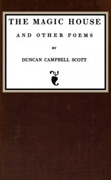 The Magic House and Other Poems, Duncan Campbell Scott
