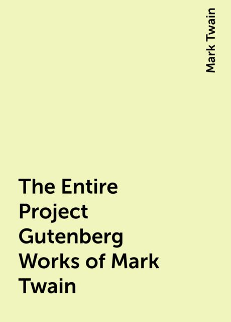 The Entire Project Gutenberg Works of Mark Twain, Mark Twain