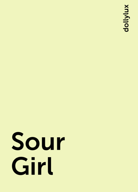 Sour Girl, dollylux