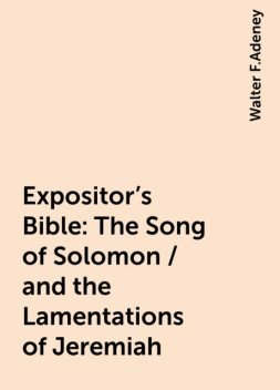 Expositor's Bible: The Song of Solomon / and the Lamentations of Jeremiah, Walter F.Adeney