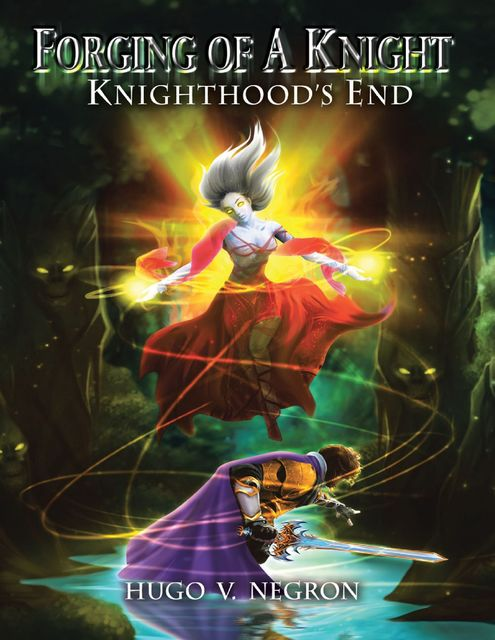 Forging of a Knight: Knighthood's End, Hugo V.Negron