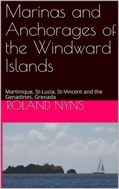 Marinas and Anchorages of the Windward Islands, Roland Nyns