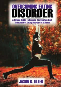 Overcoming Eating Disorders, Jason B. Tiller