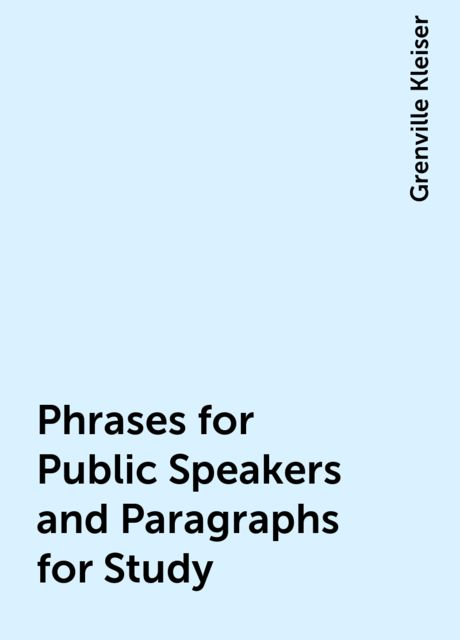 Phrases for Public Speakers and Paragraphs for Study, Grenville Kleiser