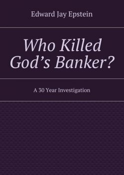 Who Killed God's Banker?, Edward Jay Epstein