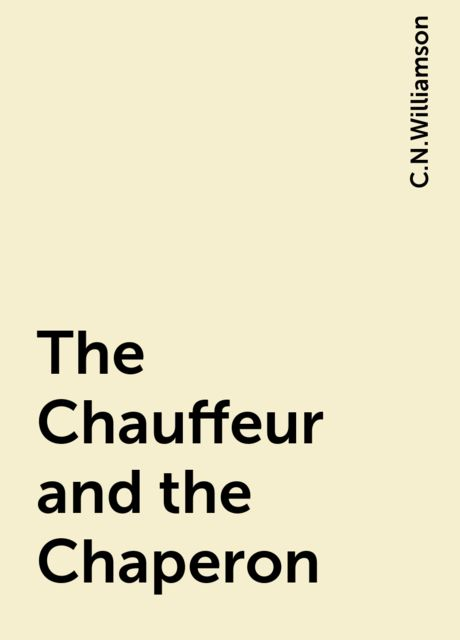 The Chauffeur and the Chaperon, C.N.Williamson