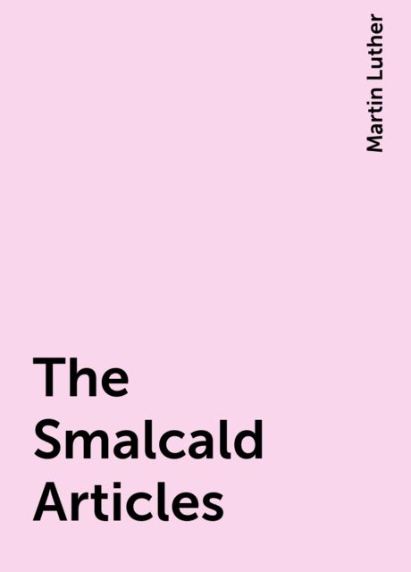The Smalcald Articles, Martin Luther