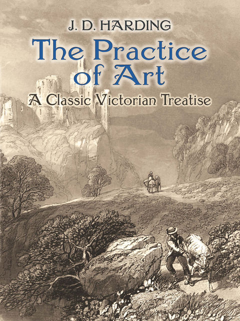 The Practice of Art: A Classic Victorian Treatise, J.D.Harding