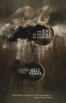 The End of the End of Everything, Dale Bailey