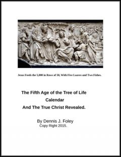 The Fifth Age of the Tree of Life Calendar, the True Christ Revealed, Dennis J.Foley
