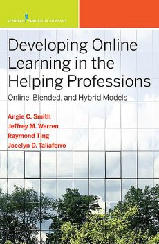 Developing Online Learning in the Helping Professions, Angela Smith, Jeffrey M. Warren, Siu-Man Raymond Ting