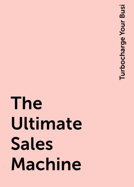 The Ultimate Sales Machine, Turbocharge Your Busi