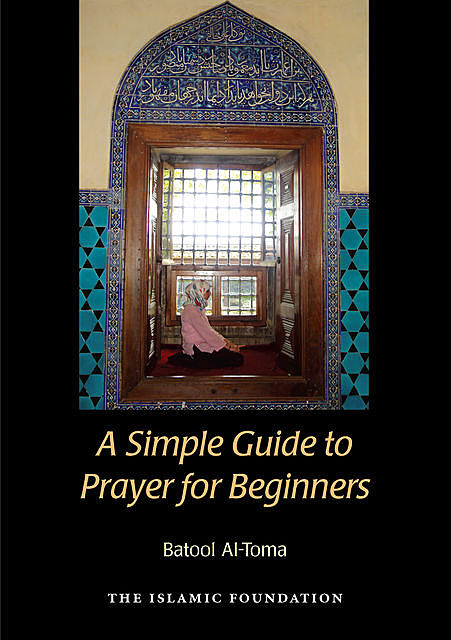 A Simple Guide to Prayer for Beginners, Batool Al-Toma
