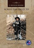 Across the Valley to Darkness (3rd Edition), J Arthur Moore