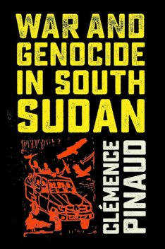 War and Genocide in South Sudan, Clémence Pinaud