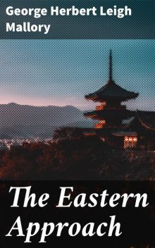 The Eastern Approach, George Herbert Leigh Mallory