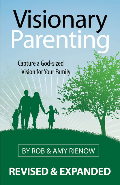 Visionary Parenting Revised and Expanded Edition, Rob Rienow, Amy Rienow