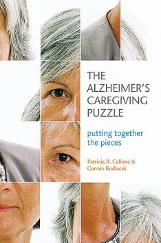 The Alzheimer's Caregiving Puzzle, MA, BS, Connie Kudlacek, MRE, Patricia R. Callone