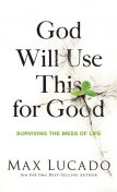 God Will Use This for Good, Max Lucado