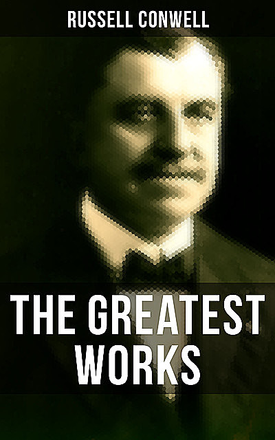 The Greatest Works of Russell Conwell, Russell Conwell
