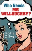 Who Needs Mr Willoughby, Katie Oliver