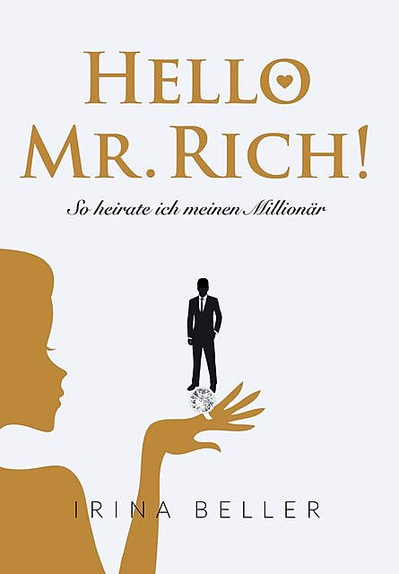 Hello Mr. Rich – So heirate ich meinen Millionär, Irina Beller