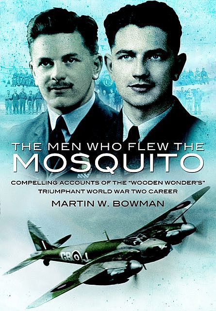 Men Who Flew the Mosquito, Martin Bowman