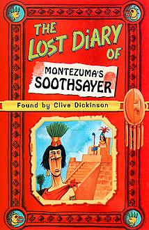 The Lost Diary of Montezuma's Soothsayer, Clive Dickinson