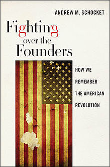 Fighting over the Founders, Andrew M.Schocket