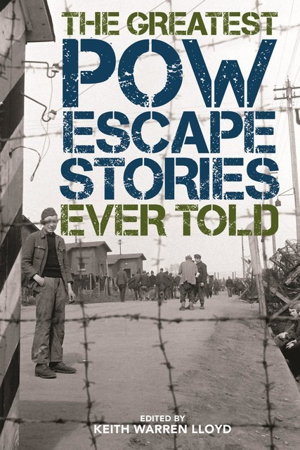 The Greatest POW Escape Stories Ever Told, Keith Warren Lloyd