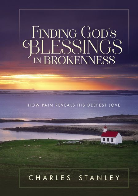Finding God's Blessings in Brokenness, Charles Stanley