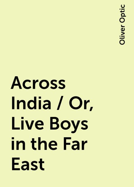 Across India / Or, Live Boys in the Far East, Oliver Optic