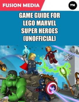 Game Guide for Lego Marvel Super Heroes (Unofficial), Fusion Media