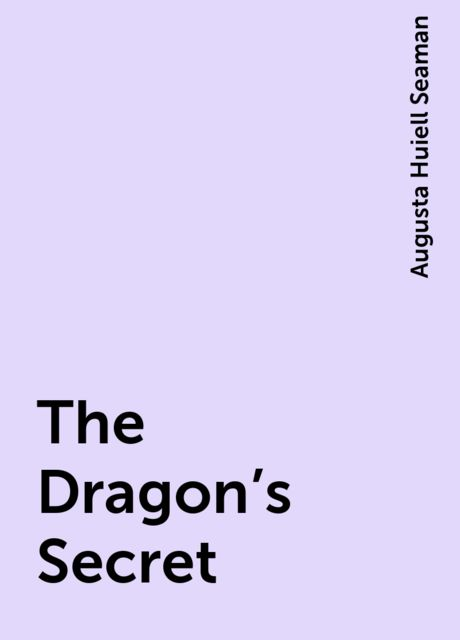 The Dragon's Secret, Augusta Huiell Seaman