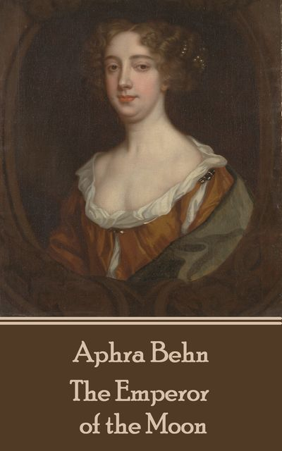 The Emperor of the Moon, Aphra Behn