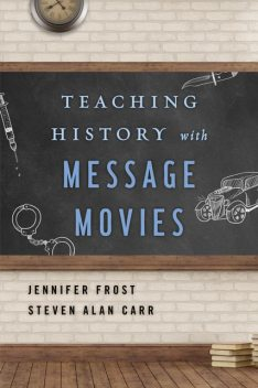 Teaching History with Message Movies, Jennifer Frost, Steven Alan Carr