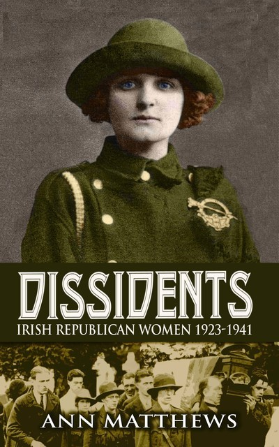 Dissidents: Irish Republican Women 1923–1941, Ann Matthews
