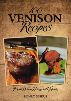 100 Venison Recipes, Henry Sinkus