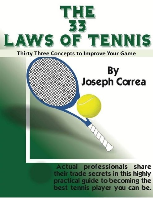 The 33 Laws of Tennis: Thirty Three Concepts to Improve Your Game, Joseph Correa