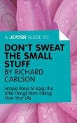 A Joosr Guide to Don't Sweat the Small Stuff by Richard Carlson, Joosr