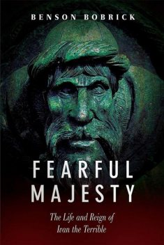 Fearful Majesty: The Life and Reign of Ivan the Terrible, Benson Bobrick