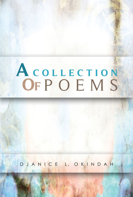 A Collection Of Poems, Djanice L. Okindah