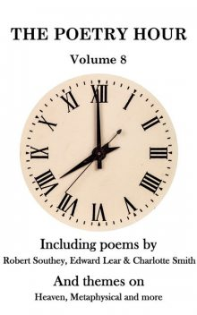 The Poetry Hour – Volume 8, Edward LEAR, Robert Southey, Charlotte Smith