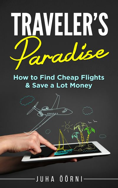 Traveler's Paradise – Cheap Flights, Juha Öörni